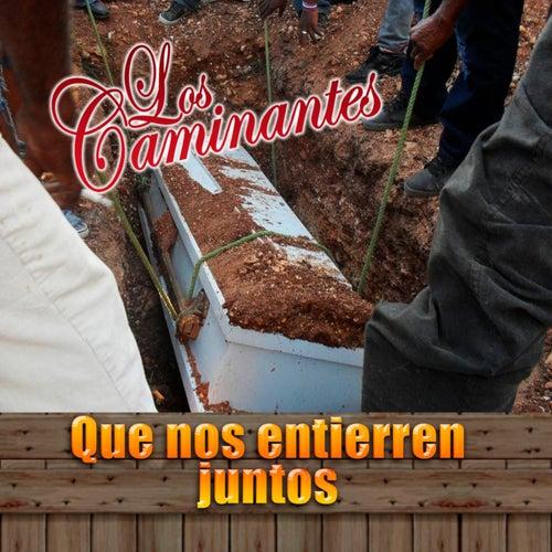 Que Nos Entierren Juntos by Los Caminantes