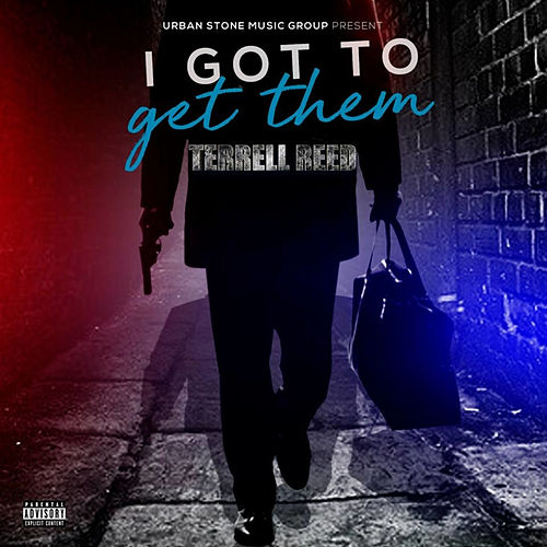 I Got To Get Them by Terrell Reed