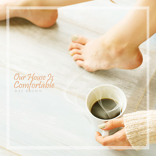 Our House Is Comfortable by Ray Brown