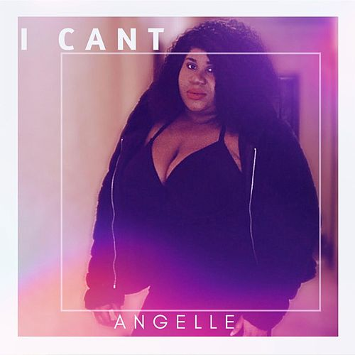 I Can't by Angel'le