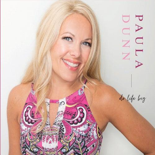 Do Life Big de Paula Dunn
