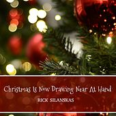 Christmas Is Now Drawing Near At Hand de Rick Silanskas