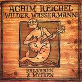 Wilder Wassermann: Balladen & Mythen (Bonus Tracks Edition) von Achim Reichel