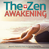 The Zen Awakening: Beautiful Meditation Music for Spiritual Tranquility by Various Artists
