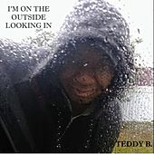 I'm on the Outside Looking In by Teddy B!