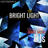 Bright Light in the Darkness: The Ultimate Electronica Dance Music for DJs by Various Artists