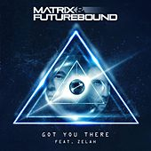 Got You There by Matrix and Futurebound