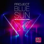 We're Burning Down von Project Blue Sun