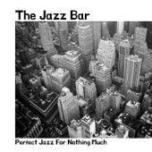 Perfect Jazz For Nothing Much von Jazz Bar