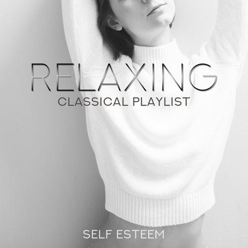 Relaxing Classical Playlist: Self Esteem von Various Artists