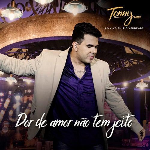 Dor de Amor Não Tem Jeito (Ao Vivo) de Tonny Francis