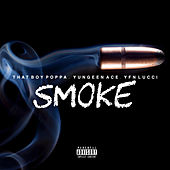 Smoke (feat. YFN Lucci & Yungeen Ace) by That Boy Poppa