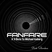 Fanfare (A Tribute To Michael Iceberg) de Rick Silanskas