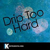 Drip Too Hard (In the Style of Lil Baby & Gunna) [Karaoke Version] by Instrumental King