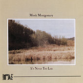 It's Never Too Late de Monk Montgomery