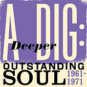 A Deeper Dig: Outstanding Soul 1961-1971 by Various Artists