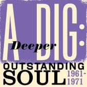 A Deeper Dig: Outstanding Soul 1961-1971 de Various Artists