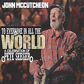 To Everyone in All the World: A Celebration of Pete Seeger de John McCutcheon