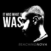 It Was What It Was de ReachingNOVA