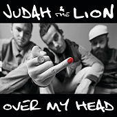 Over my head by Judah & the Lion