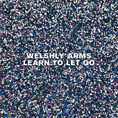 Learn To Let Go by Welshly Arms