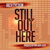 Still Out Here (Instrumental) by Rich Tycoon
