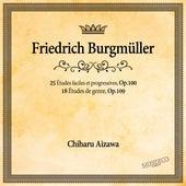 Burgmüller: 25 Études faciles et progressives, Op.100 & 18 Études de genre, Op. 109 von Chiharu Aizawa