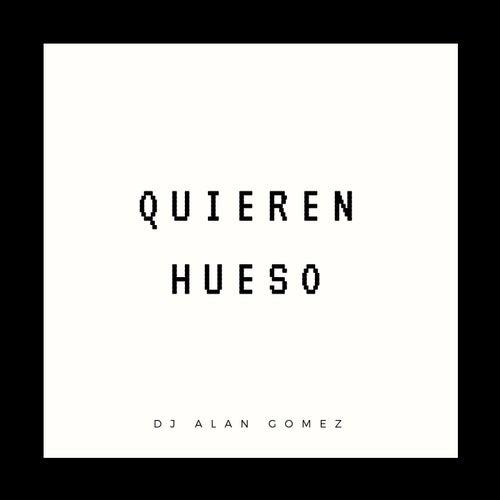 Quieren Hueso de DJ Alan Gomez