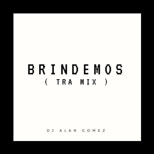 Brindemos (Tra Mix) de DJ Alan Gomez