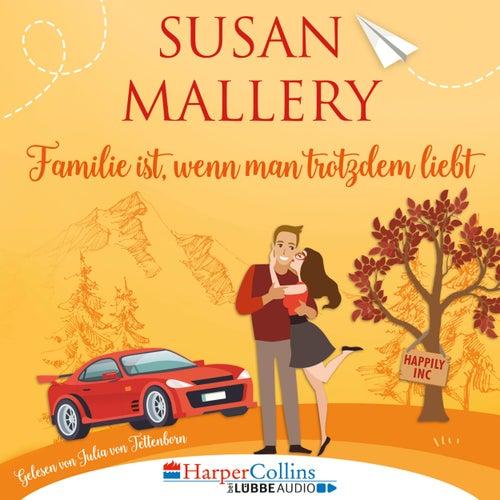 Familie ist, wenn man trotzdem liebt - Happily Inc, Teil 3 (Ungekürzt) von Susan Mallery