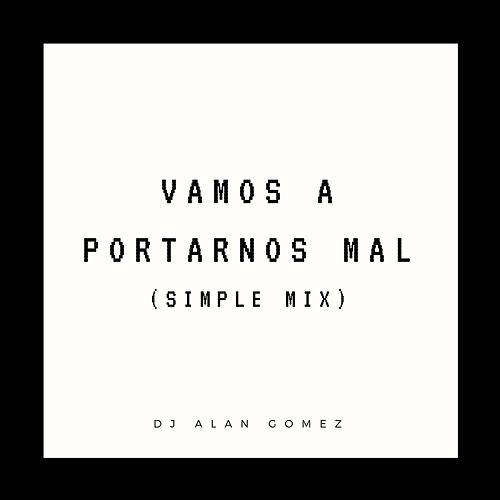 Vamos a Portarnos Mal (Simple Mix) de DJ Alan Gomez