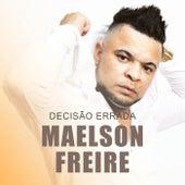 Decisão Errada de Maelson Freire