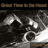 Grind Time In Da Hood Vol, 12 by Various Artists