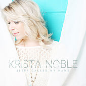 Jesus Called My Name by Krista Noble