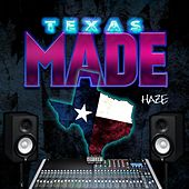 Texas Made by Haze