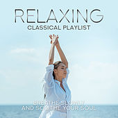 Relaxing Classical Playlist: Breathe Slowly and Soothe Your Soul von Various Artists