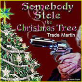 Somebody Stole the Christmas Tree by Trade Martin