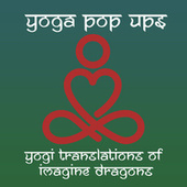 Yogi Translations of Imagine Dragons by Yoga Pop Ups