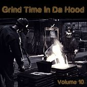 Grind Time In Da Hood Vol, 10 by Various Artists