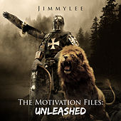 The Motivation Files: Unleashed by Jimmy Lee