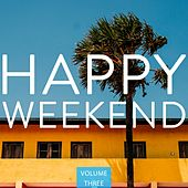 Happy Weekend, Vol. 3 (Only Good Vibes Here) de Various Artists