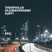 Epic by Theophilus Oluwafifehami Ajayi