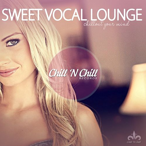 Sweet Vocal Lounge (Chillout Your Mind) by Various Artists