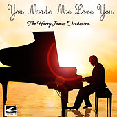 You Made Me Love You de Harry James