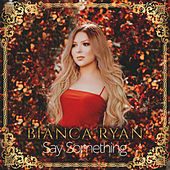 Say Something von Bianca Ryan