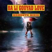 Ba Li Gouyad Love di Momento Mizik
