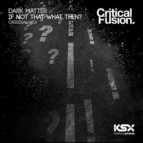 If Not That What Then? by Dark Matter