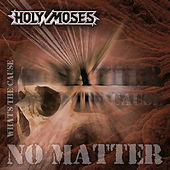 No Matter...What's the Cause von Holy Moses