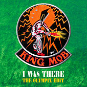 I Was There (The Olympix Edit) de King Mob