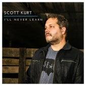I'll Never Learn by Scott Kurt